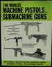 The World's Machine Pistols & Submachine Guns: Developments from 1963-1980