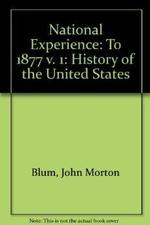 The National Experience: Part One, a History of the United States to 1877