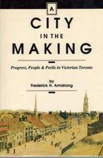 A City in the Making: Progress, People & Perils in Victorian Toronto