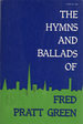 The Hymns and Ballads of Fred Pratt Green