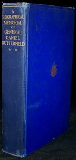 Biographical Memorial of General Daniel Butterfield Including Many Addresses and Military Writings