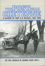 The Post Near Cheyenne. a History of Fort D.a. Russell, 1867-1930