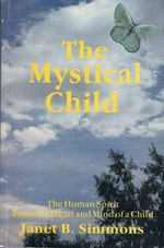 The Mystical Child: The Human Spirit from the Heart and Mind of a Child