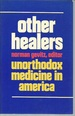 Other Healers: Unorthodox Medicine in America
