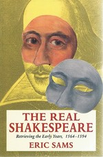 The Real Shakespeare: Retrieving the Early Years, 1564-1594