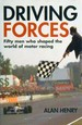 Driving Forces: Fifty Men Who Shaped the World of Motor Racing