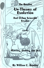 The Berdine Un-Theory of Evolution and Other Scientific Studies Including Hunting, Fishing, and Sex