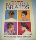 All New Beautiful Braids: an Illustrated Step By Step Guide