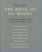 The Book of 101 Books: Seminal Photographic Books of the Twentieth Century