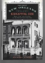 The Great New Orleans Kidnapping Case ( Race, Law, and Justice in the Reconstruction Era )