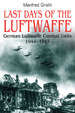 Last Days of the Luftwaffe: German Luftwaffe Combat Units 1944? 1945