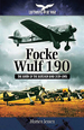 Focke Wulf 190: the Birth of the Butcher Bird 1939? 1945 (Luftwaffe at War)