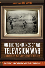 On the Frontlines of the Television War: a Legendary War Cameraman in Vietnam