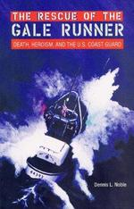The Rescue of the Gale Runner: Death, Heroism, and the U. S. Coast Guard
