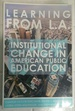 Learning from L.A. : Institutional Change in American Public Education