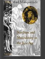 This Mad Masquerade ( Stardom and Masculinity in the Jazz Age )