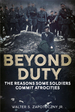 Beyond Duty: the Reasons Some Soldiers Commit Atrocities