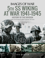 5th SS Division Wiking at War 1941-1945: History of the Division: Rare Photographs from Wartime Archives