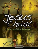 Jesus Christ: Source of Our Salvation (First Edition)