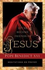 Let Us Become Friends of Jesus: Meditations on Prayer