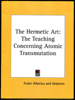 The Hermetic Art: the Teaching Concerning Atomic Transmutation