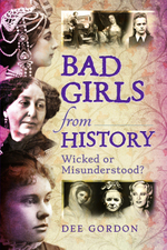 Bad Girls From History: Wicked Or Misunderstood?