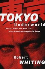Tokyo Underworld: the Fast Times & Hard Life of an American Gangster in Japan
