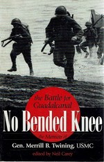 No Bended Knee: the Battle for Guadalcanal, the Memoir of Gen. Merrill B. Twining