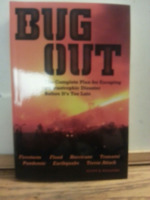 Bug Out: The Complete Plan for Escaping a Catastrophic Disaster Before It's Too Late.
