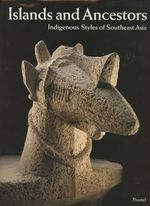 Islands and Ancestors: Indigenous Styles of Southeast Asia (African, Asian & Oceanic Art)