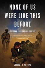 None of Us Were Like This Before: American Soldiers and Torture