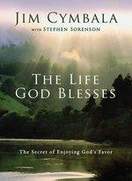 The Life God Blesses: The Secret of Enjoying God's Favor