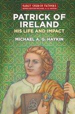 Patrick of Ireland: His Life and Impact