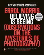 Believing is Seeing (Observations on the Mysteries of Photography)
