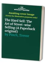 The Hard Sell: The Art of Street-wise Selling