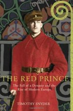 Red Prince, The The Fall of a Dynasty and the Rise of Modern Euro