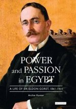 Power and Passion in Egypt: A Life of Sir Eldon Gorst, 1861-1911