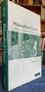 Philosophical Chaucer: Love, Sex, and Agency in the Canterbury Tales [Inscribed By the Author].