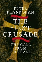 The First Crusade: The Untold Story. Peter Frankopan