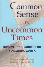 Common Sense in Uncommon Times: Survival Techniques for a Changed World
