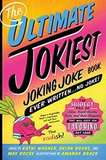 The Ultimate Jokiest Joking Joke Book Ever Written...No Joke!