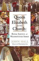Queen Elizabeth II and Her Church: Royal Service at Westminster Abbey