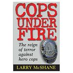 Cops Under Fire: the Reign of Terror Against Hero Cops (Hardcover)
