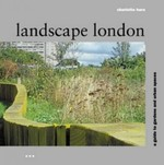 Landscape London: A Guide to Recent Parks, Gardens and Urban Spaces