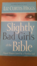 Slighty Bad Girls of the Bible: Flawed Women Loved by a Flawless God.