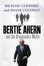 Bertie Ahern and the Drumcondra Mafia