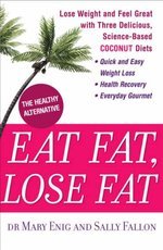 Eat Fat, Lose Fat: Lose Weight and Feel Great with the Delicious, Science-Based Coconut Diet