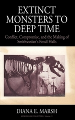 From Extinct Monsters to Deep Time: Conflict, Compromise, and the Making of Smithsonian's Fossil Halls