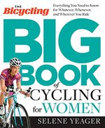 The Bicycling Big Book of Cycling for Women: Everything You Need to Know for Whatever, Whenever, and Wherever You Ride