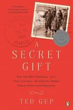 A Secret Gift: How One Man's Kindness--and a Trove of Letters--Revealed the Hidden History of T He Great Depression